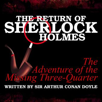 The Return of Sherlock Holmes - The Adventure of the Missing Three-Quarter, Sir Arthur Conan Doyle