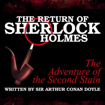 The Return of Sherlock Holmes - The Adventure of the Second Stain, Sir Arthur Conan Doyle
