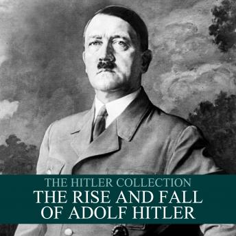 The Hitler Collection: The Rise and Fall of Adolf Hitler