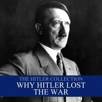 The Hitler Collection: Why Hitler Lost the War