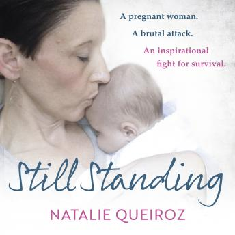 Download Still Standing: A Pregnant Woman. A brutal attack. An inspirational fight for survival. by Natalie Queiroz