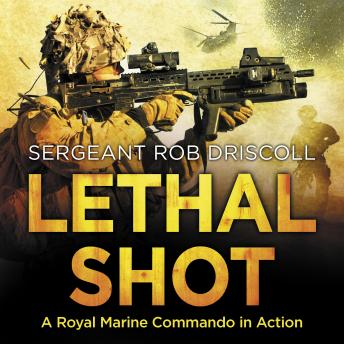 Lethal Shot: A Royal Marine Commando in Action, Robert Driscoll
