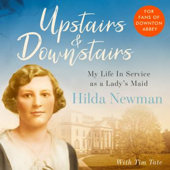 Upstairs & Downstairs: My Life In Service as a Lady's Maid, Hilda Newman, Tim Tate