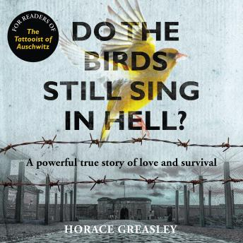 Download Do the Birds Still Sing in Hell?: A powerful story of love and survival by Horace Greasley