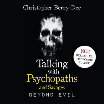 Download Talking With Psychopaths and Savages: Beyond Evil by Christopher Berry-Dee