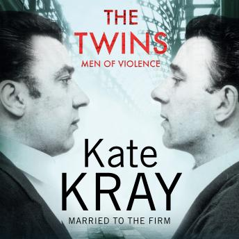 Twins - Men of Violence: The Real Inside Story of the Krays, Audio book by Kate Kray