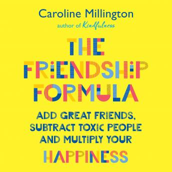 Friendship Formula: Add great friends, subtract enemies and multiply your happiness, Caroline Millington
