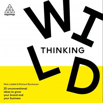 Wild Thinking: 25 Unconventional Ideas to Grow Your Brand and Your Business sample.