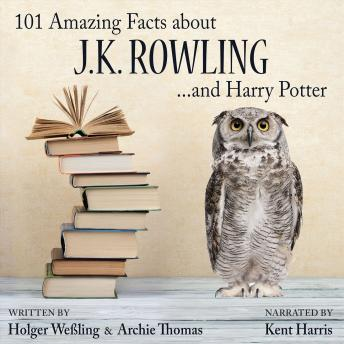 101 Amazing Facts about J.K. Rowling ...and Harry Potter