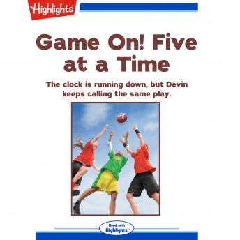 Five at a Time: The clock is running down, but Devin keeps calling the same play.