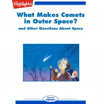 What Makes Comets in Outer Space?: and Other Questions About Space