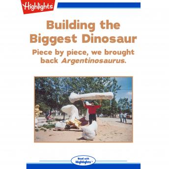 Building the Biggest Dinosaur: Piece by Piece, We Brought Back Argentinosaurus