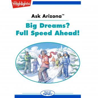 Ask Arizona: Big Dreams? Full Speed Ahead!: Read with Highlights