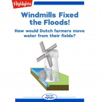 Windmills Fixed the Floods!: How would Dutch farmers move water from their fields?