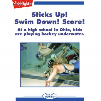 Sticks Up! Swim Down! Score!: At a high school in Ohio, kids are playing hockey underwater.