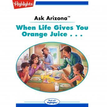 When Life Gives You Orange Juice . . .: Ask Arizona