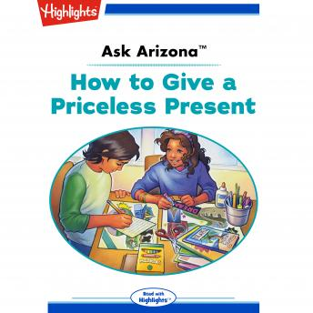 How to Give a Priceless Present: Ask Arizona