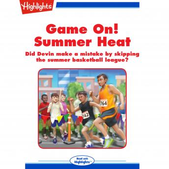 Game On! Summer Heat: Did Devin make a mistake by skipping the summer basketball league?