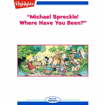 Download 'Michael Spreckle! Where Have You Been?': Read with Highlights by Christopher Tebbetts