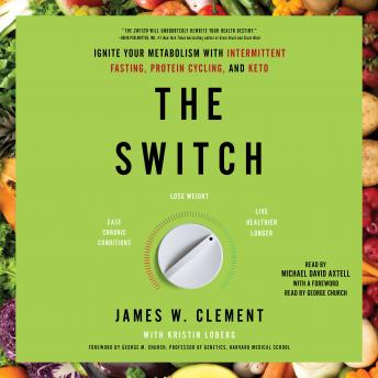 Switch: Ignite Your Metabolism with Intermittent Fasting, Protein Cycling, and Keto, James W. Clement