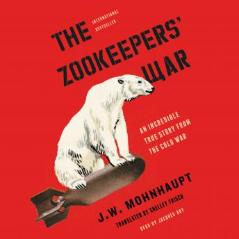 Download Zookeepers' War: An Incredible True Story from the Cold War by J.W. Mohnhaupt