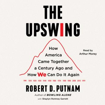 Upswing: How America Came Together a Century Ago and How We Can Do It Again, Robert D. Putnam