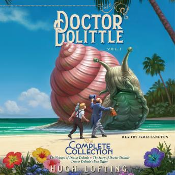 Doctor Dolittle The Complete Collection, Vol. 1: The Voyages of Doctor Dolittle; The Story of Doctor Dolittle; Doctor Dolittle's Post Office