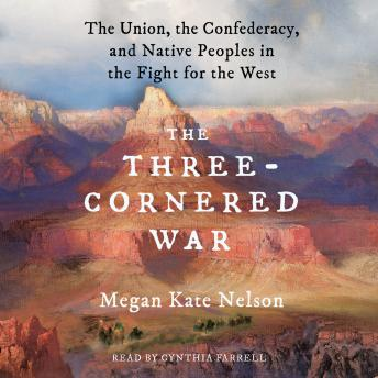 Three-Cornered War: The Union, the Confederacy, and Native Peoples in the Fight for the West, Megan Kate Nelson