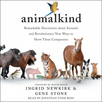 Download Animalkind: Remarkable Discoveries About Animals and Revolutionary New Ways to Show Them Compassion by Gene Stone, Ingrid Newkirk