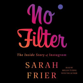 No Filter: The Inside Story of Instagram, Sarah Frier
