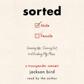 Sorted: Growing Up, Coming Out, and Finding My Place (A Transgender Memoir), Jackson Bird