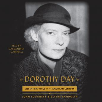 Dorothy Day: Dissenting Voice of the American Century, Blythe Randolph, John Loughery