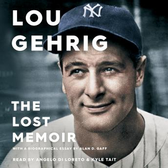 Lou Gehrig: The Lost Memoir, Audio book by Alan D. Gaff