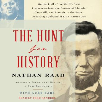 Download Hunt for History: On the Trail of the World's Lost Treasures—from the Letters of Lincoln, Churchill, and Einstein to the Secret Recordings Onboard JFK's Air by Luke Barr, Nathan Raab