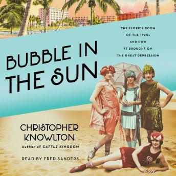 Download Bubble in the Sun: The Florida Boom of the 1920s and How It Brought on the Great Depression by Christopher Knowlton
