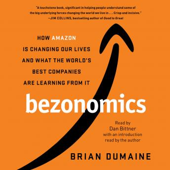 Bezonomics: How Amazon Is Changing Our Lives and What the World's Best Companies Are Learning from It