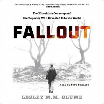 Download Fallout: The Hiroshima Cover-up and the Reporter Who Revealed It to the World by Lesley M.M. Blume