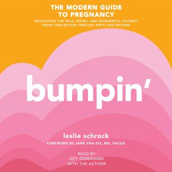 Bumpin': The Modern Guide to Pregnancy: Navigating the Wild, Weird, and Wonderful Journey From Conception Through Birth and Beyond