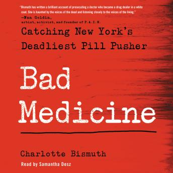 Bad Medicine: Catching New York's Deadliest Pill Pusher