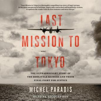 The Last Mission to Tokyo: The Extraordinary Story of the Doolittle Raiders and Their Final Fight for Justice