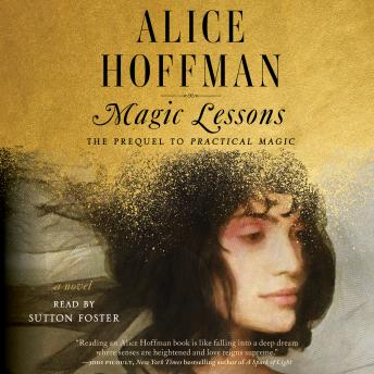 Magic Lessons: The Prequel to Practical Magic, Alice Hoffman