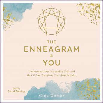 Enneagram & You: Understand Your Personality Type and How It Can Transform Your Relationships, Gina Gomez