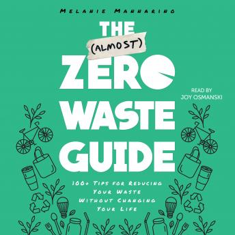 The (Almost) Zero-Waste Guide: 100+ Tips for Reducing Your Waste Without Changing Your Life