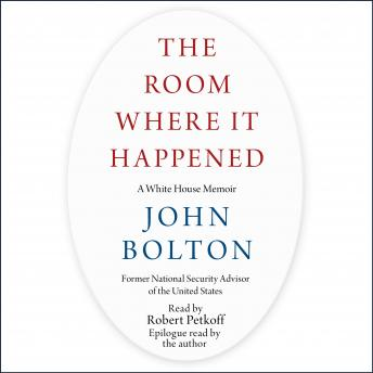 Room Where It Happened: A White House Memoir, John Bolton