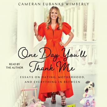 One Day You'll Thank Me: Essays on Dating, Motherhood, and Everything in Between, Audio book by Cameran Eubanks Wimberly