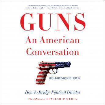 Guns, an American Conversation: How to Bridge Political Divides