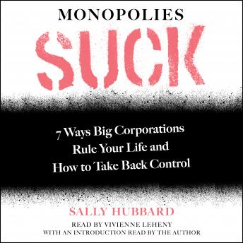 Monopolies Suck: 7 Ways Big Corporations Rule Your Life and How to Take Back Control