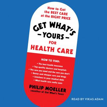 Download Get What's Yours for Health Care: How to Get the Best Care at the Right Price by Philip Moeller