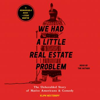 We Had a Little Real Estate Problem: The Unheralded Story of Native Americans & Comedy, Kliph Nesteroff
