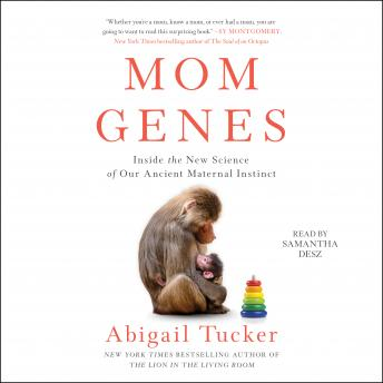 Mom Genes: Inside The New Science of Our Ancient Maternal Instinct